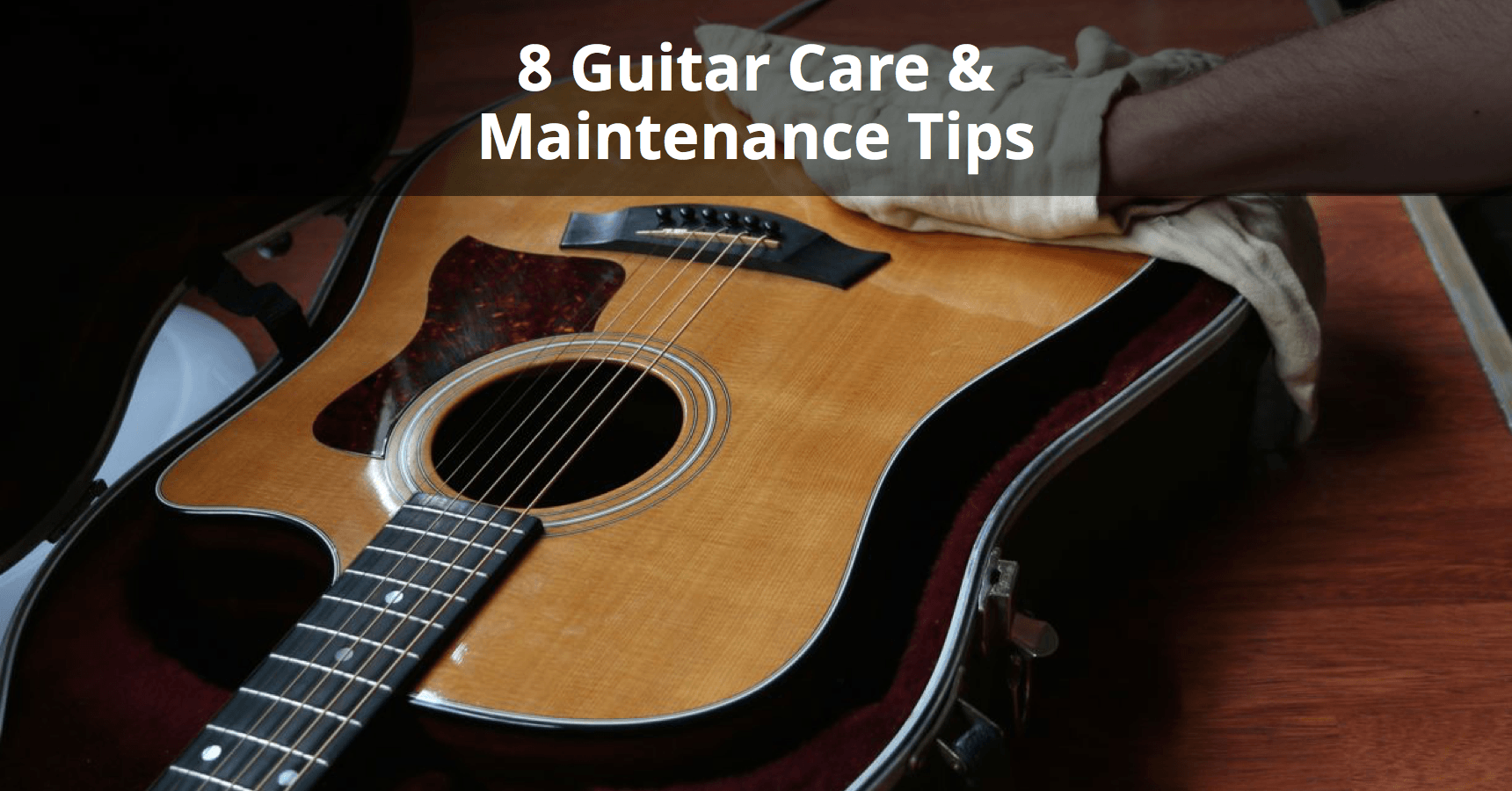 8 Guitar Care And Maintenance Tips Musician Tuts