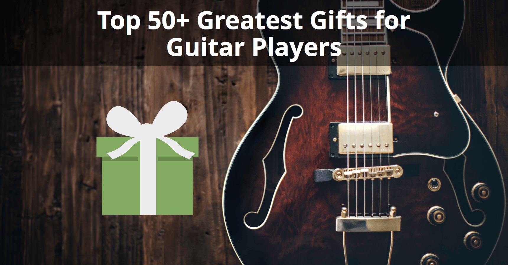 Top 50 Greatest Gifts For Guitar Players Updated For 2017
