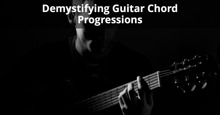 Demystifying Guitar Chord Progressions What You Should Know