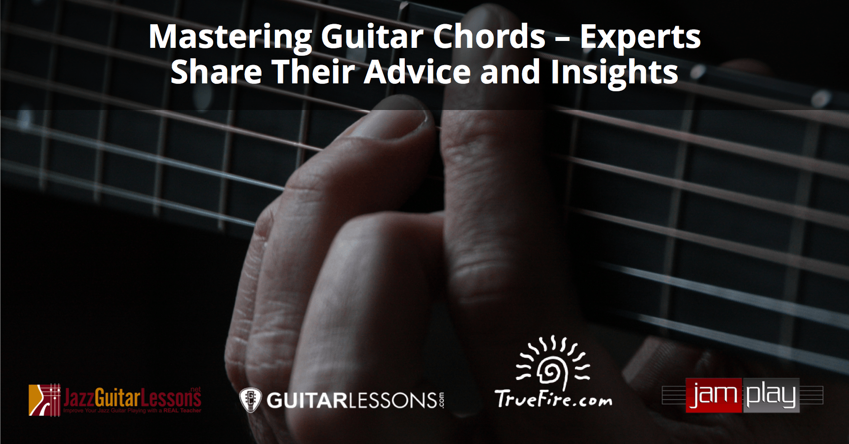 Mastering Guitar Chords 15 Experts Share Their Advice And