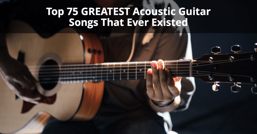 Top 75 Greatest Acoustic Guitar Songs That Ever Existed Musician Tuts