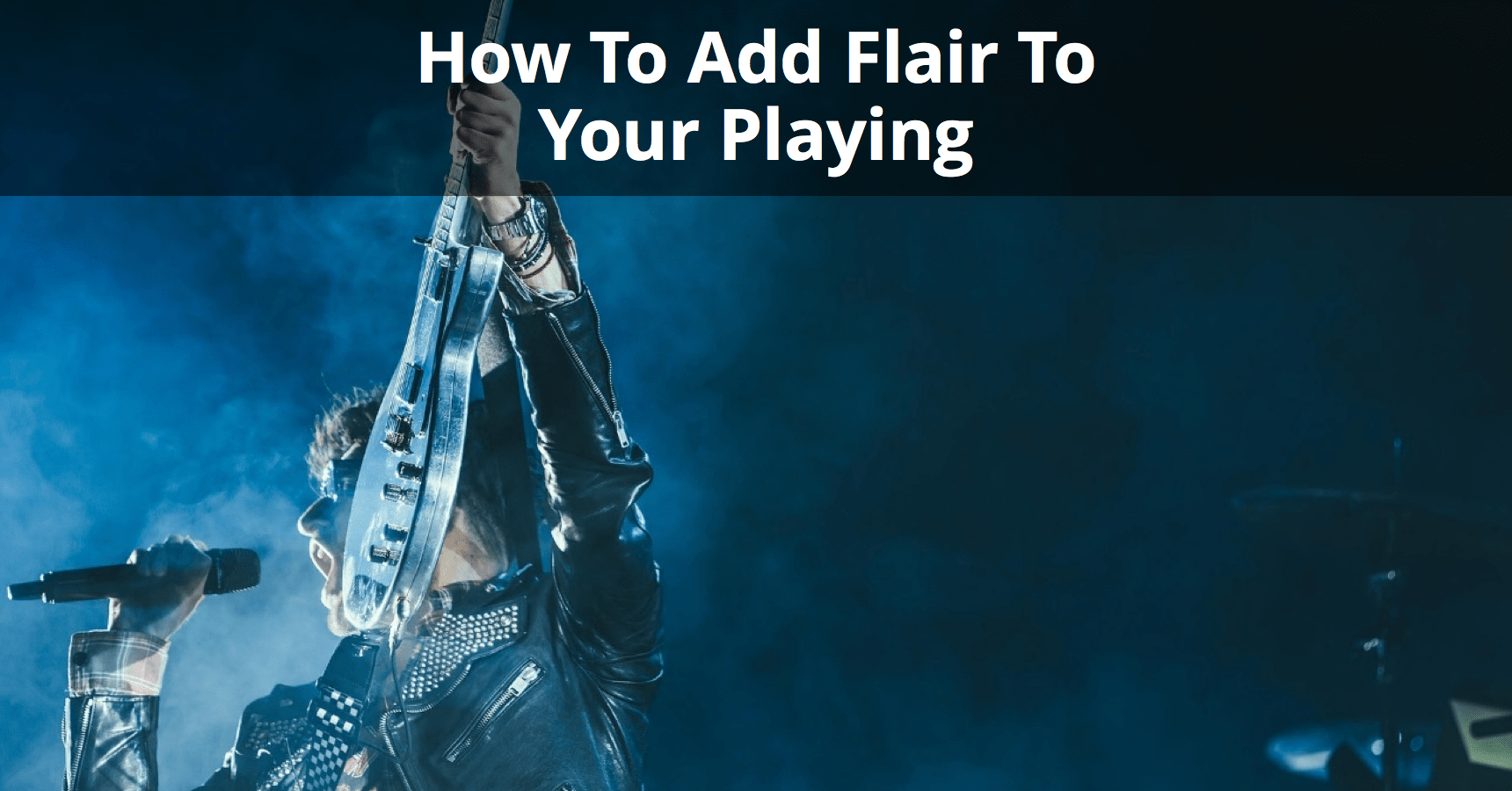 How To Add Flair To Your Playing Make Your Guitar Sound Come To