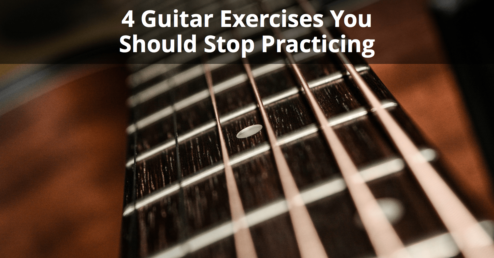 4 Guitar Exercises You Should Stop Practicing Musician Tuts